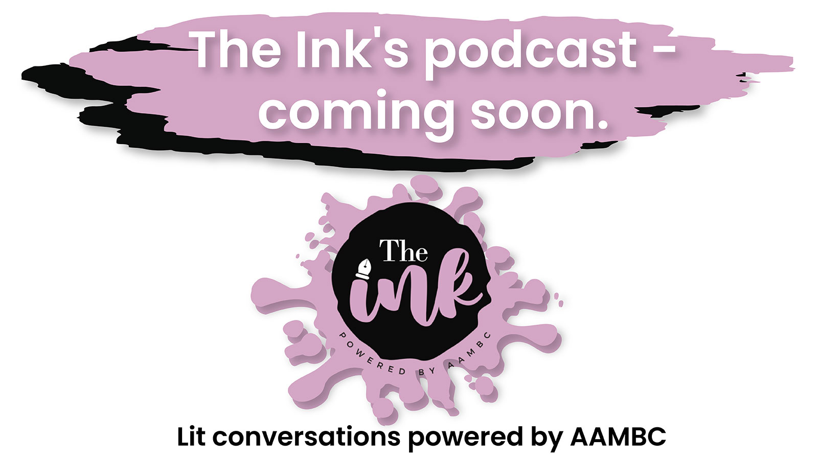AAMBC Ink Podcast Coming Soon